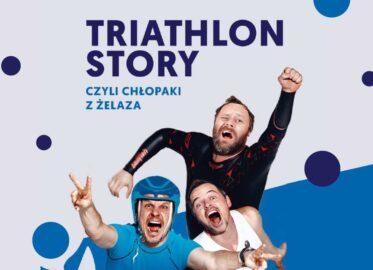 Triathlon Story - Chłopaki z Żelaza   spektakl