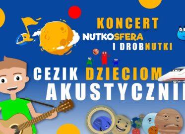 NutkoSfera i DrobNutki - CeZik - dzieciom | koncert